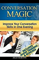 Conversation Magic: Improve Your Conversation Skills in One Evening (Includes Audio Training)