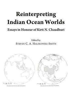 Reinterpreting Indian Ocean Worlds: Essays in Honour of Kirti N. Chaudhuri