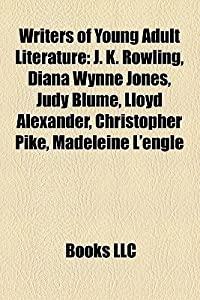 Writers of Young Adult Literature: J. K. Rowling, Diana Wynne Jones, Judy Blume, Lloyd Alexander, Christopher Pike, Madeleine L'Engle