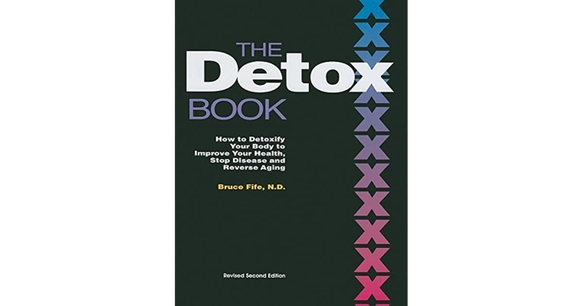 The detox book how to detoxify your body to improve your health the detox book how to detoxify your body to improve your health stop disease and reverse aging by bruce fife fandeluxe Image collections