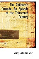 The Children's Crusade: An Episode of the Thirteenth Century
