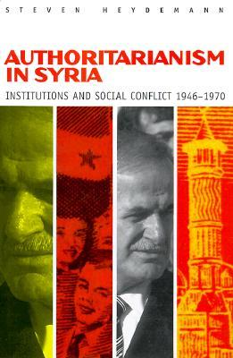Authoritarianism in Syria: Institutions and Social Conflict, 1946 1970