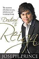 Destined to Reign: The Secret to Effortless Success, Wholeness, and Victorious Living
