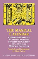 Magical Calendar: A Synthesis of Magical Symbolism from the Seventeenth-Century Renaissance of Medieval Occultism