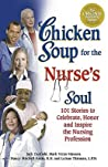 Chicken Soup for the Nurse's Soul: 101 Stories to Celebrate, Honor, and Inspire the Nursing Profession (Chicken Soup for the Soul)