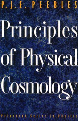 Principles of Physical Cosmology by Phillip James Edwin Peebles