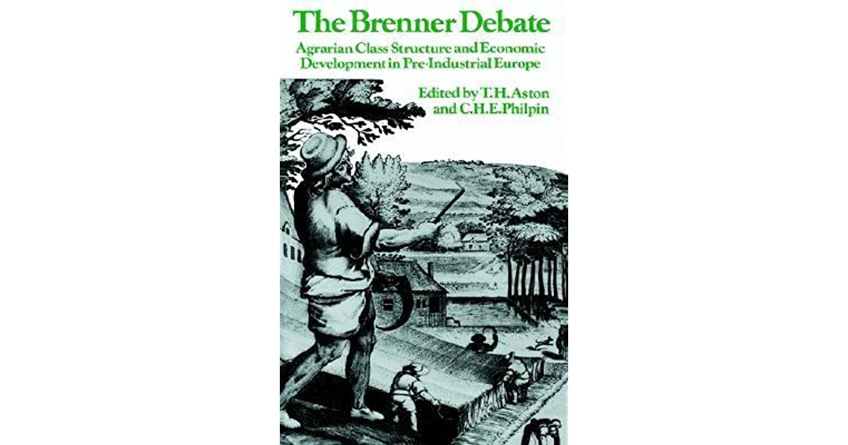 a critique of robert brenners agrarian class structure and economic development in pre industrial eu In two highly influential articles responding to the new debate, robert brenner put forth, with panache and analytic sweep, a resolutely marxist presentation of agrarian class structure in preindustrial europe, taking a critical approach to what he called neo-smithian marxism.