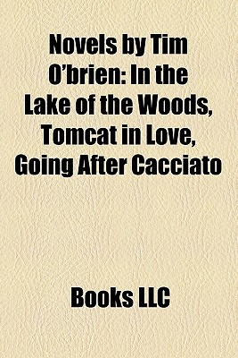 Novels by Tim O'Brien: In the Lake of the Woods, Tomcat in Love, Going After Cacciato