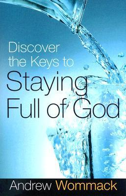 Staying Full Of God - Andrew Wommack