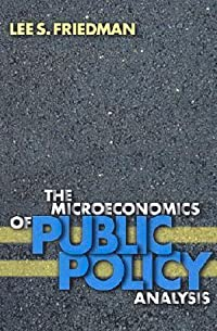 The Microeconomics of Public Policy Analysis