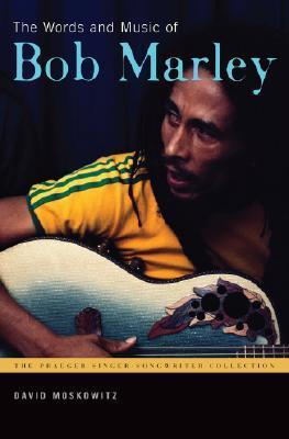 The Words and Music of Bob Marley by David Moskowitz