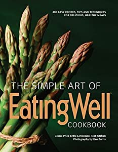The Simple Art of EatingWell: 400 Easy Recipes, Tips and Techniques for Delicious, Healthy Meals: 400 Easy Recipes, Tips and Techniques for Delicious, Healthy Meals