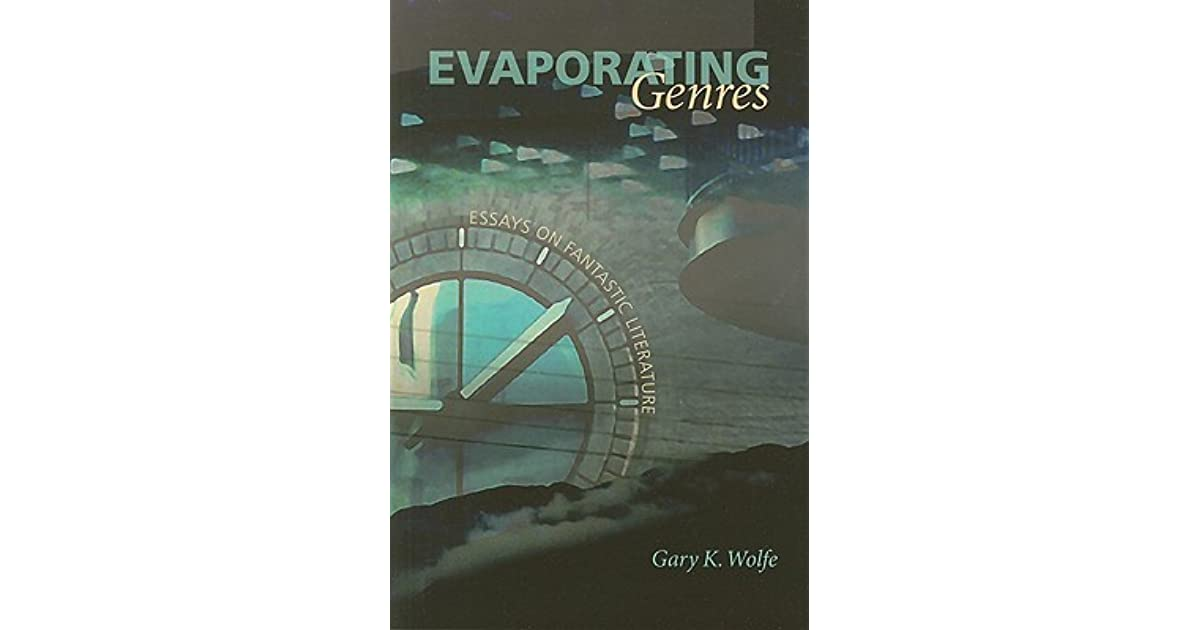 evaporation genres essays on fantasy literature Fantasy is a genre of literature that tends to polarise people foundation essays us children's fantasy literature: why escaping reality is good for kids.