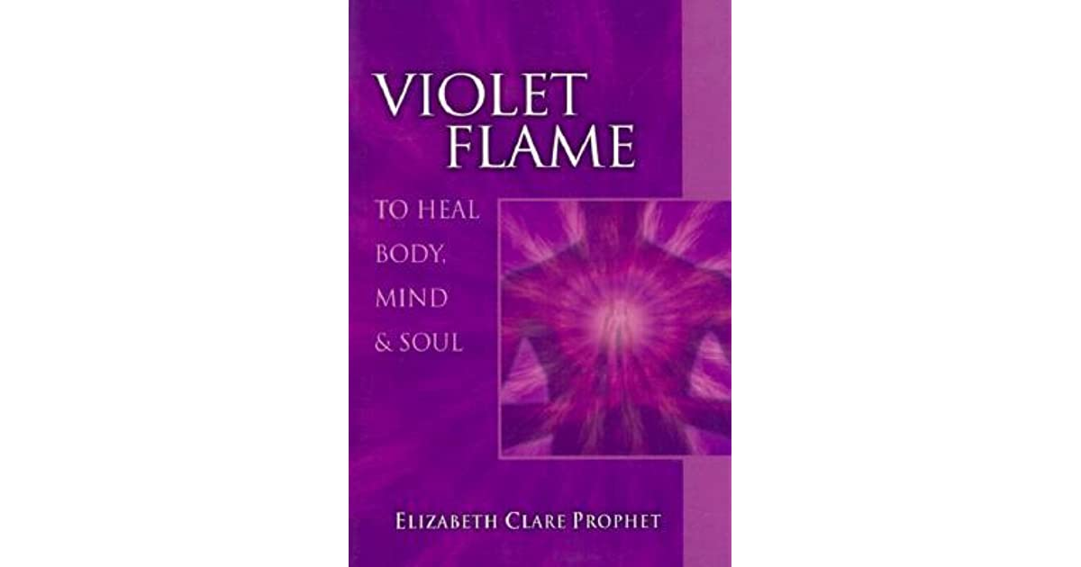 Violet Flame to Heal Body, Mind & Soul by Elizabeth Clare Prophet