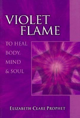Violet Flame to Heal Body, Mind & Soul by Elizabeth Clare
