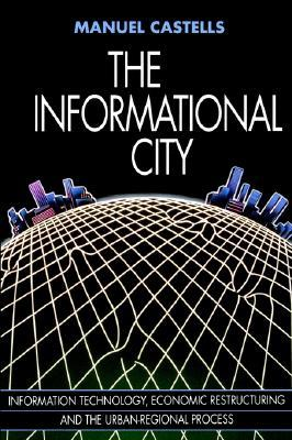 The Informational City: Economic Restructuring and Urban Development