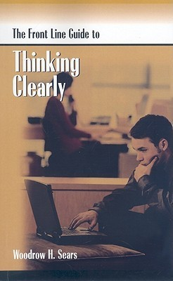 The Front Line Guide to Thinking Clearly (Front Line Guide Series) (2007, HRD Press, Inc