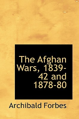 The Afghan Wars 1839-42 and 1878-80 by Archibald Forbes