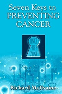 Seven Keys to Preventing Cancer: God Wants to Prevent Cancer in Your Life !