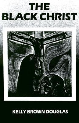 The Black Christ by Kelly Brown Douglas