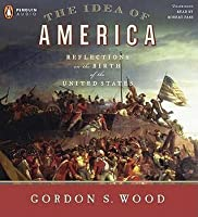 The Idea of America: Reflections on the Birth of the United States