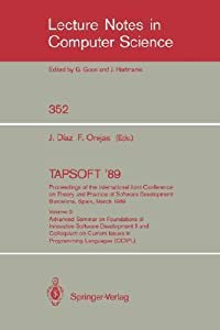 Tapsoft '89. Proceedings of the International Joint Conference on Theory and Practice of Software Development Barcelona, Spain, March 13-17, 1989: Volume 2: Advanced Seminar on Foundations of Innovative Software Development II and Colloquium on Current...