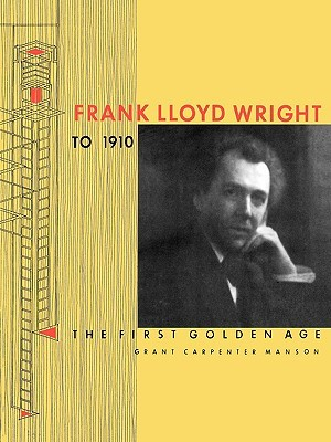 Frank Lloyd Wright to 1910: The First Golden Age