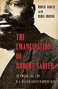 Emancipation of Robert Sadler, The: The Powerful True Story of a Twentieth-Century Plantation Slave