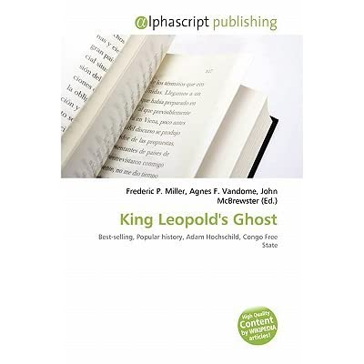 king leopolds ghost a critical book review essay King leopold's ghost, a story of greed, terror, and heroism in colonization by adam huchschild is among the author's popular novels the book tells of a story of cruel dehumanization of africans people in congo so that they can meet the desires of wealth and power for others.