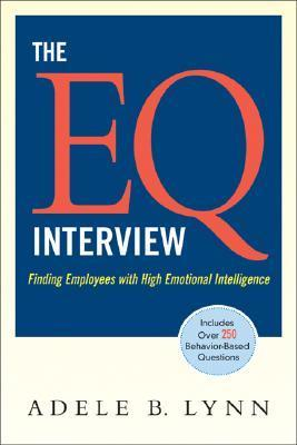 The EQ Interview  Finding Employees with High Emotional Intelligence (2008, AMACOM)