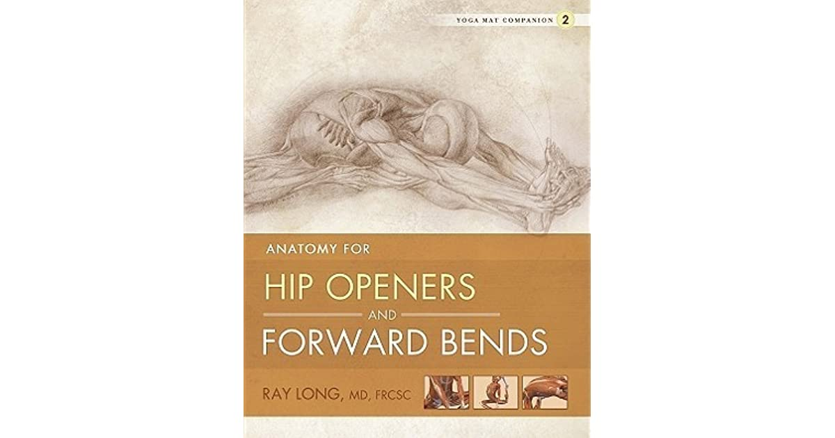 Yoga Mat Companion 2: Anatomy for Hip Openers and Forward Bends by ...