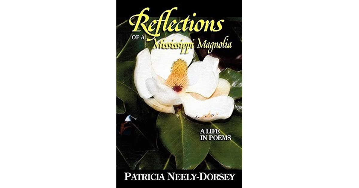 Reflections Of A Mississippi Magnolia A Life In Poems By Patricia