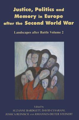 Justice, Politics and Memory in Europe after the Second World War: Landscapes after Battle, Volume 2