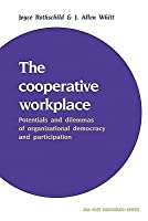 The Cooperative Workplace: Potentials and Dilemmas of Organisational Democracy and Participation
