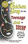 Chicken Soup for the Teenage Soul on Tough Stuff by Jack Canfield