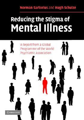 Reducing the Stigma of Mental Illness: A Report from a Global Association