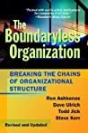 The Boundaryless Organization: Breaking the Chains of Organizational Structure