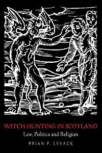 Witch-Hunting in Scotland: Law, Politics and Religion