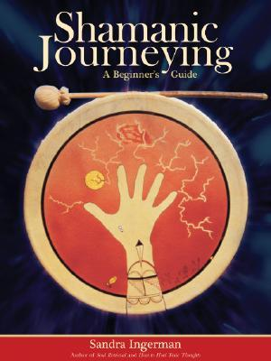 Shamanic Journeying by Sandra Ingerman