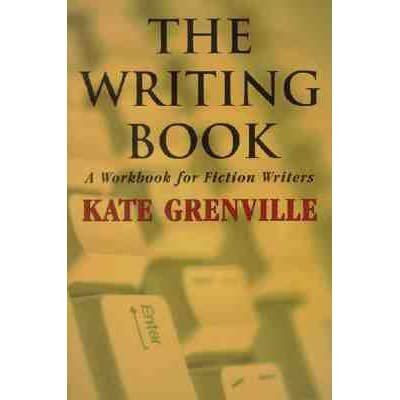 The Writing Book: A Workbook for Fiction Writers by Kate Grenville