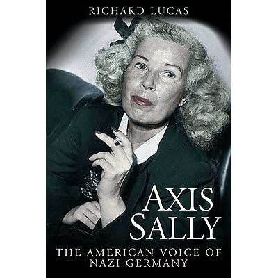 Axis Sally: The American Voice of Nazi Germany by Richard Lucas