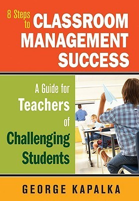 Eight-Steps-to-Classroom-Management-Success-A-Guide-for-Teachers-of-Challenging-Students-