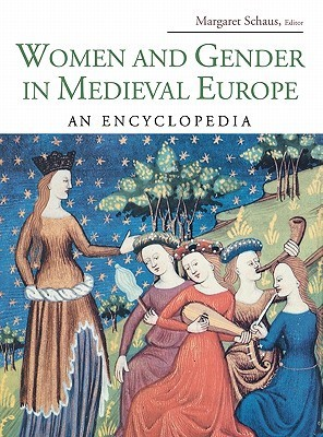 Women and Gender in Medieval Europe An Encyclopedia