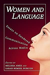 Women and Language: Essays on Gendered Communication Across Media