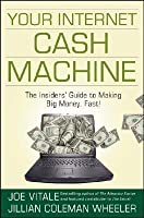 Your Internet Cash Machine: The Insiders' Guide to Making Big Money, Fast!