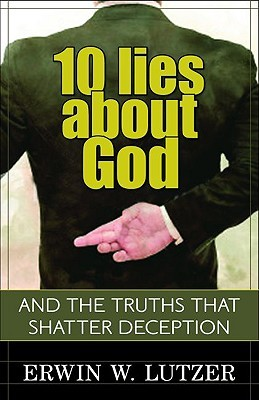 10 Lies about God by Erwin W. Lutzer