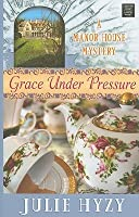 Grace Under Pressure (A Manor of Murder Mystery, #1)
