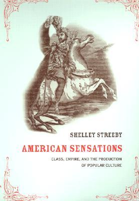American Sensations: Class, Empire, and the Production of Popular Culture