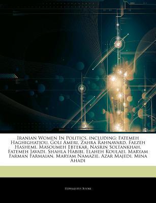 Articles on Iranian Women in Politics, Including: Fatemeh Haghighatjou, Goli Ameri, Zahra Rahnavard, Faezeh Hashemi, Masoumeh Ebtekar, Nasrin Soltankhah, Fatemeh Javadi, Shahla Habibi, Elaheh Koulaei, Maryam Farman Farmaian, Maryam Namazie