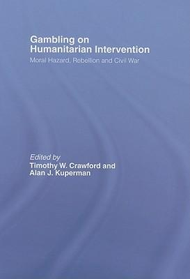 Gambling on Humanitarian Intervention: Moral Hazard, Rebellion and Civil War